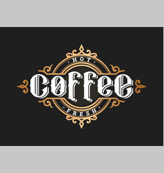 hot coffee vintage style logo emblem on a dark vector image