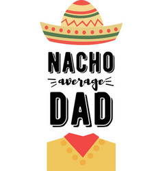 Nacho average dad on white background vector