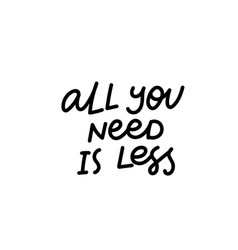 All you need is less calligraphy quote lettering vector