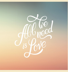 Calligraphic lettering all we need is love vector