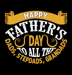 Happy father s day to all dads step dads vector