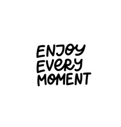 enjoy every moment calligraphy quote lettering vector image
