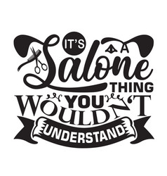 Salon quote and saying it is salon thing you vector