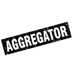 Square grunge black aggregator stamp vector