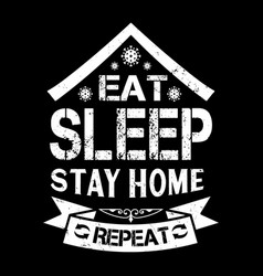 Eat sleep stay home repeat - covid 19 t shirts vector