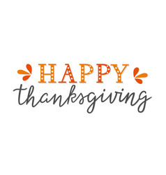 Happy thanksgiving unique hand lettering isolated vector