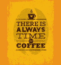 There is always time for coffee creative vintage vector