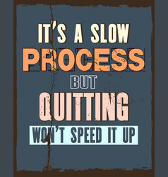Inspiring motivation quote with text it is a slow vector