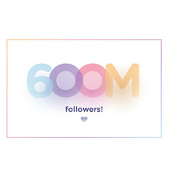 600m or 600000000 followers thank you colorful vector
