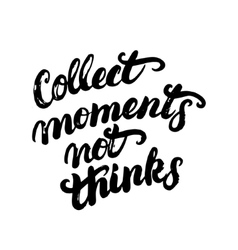 Collect moments not things hand written vector image vector image