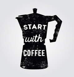 White hand drawn quote start with coffee inside vector