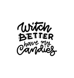 witch better have my candy black on white sticker vector image