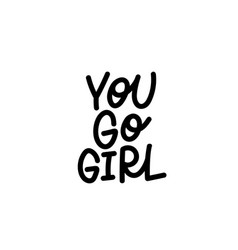 you go girl calligraphy shirt quote lettering vector image