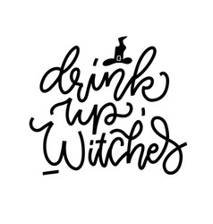 drink up witches - hand drawn calligraphy banner vector image