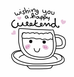 wishing you a happy weekend word and coffee cup vector image