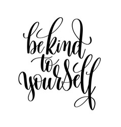 Be kind to yourself black and white hand lettering vector