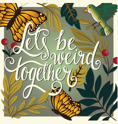 lets be weird together hand lettering typography vector image