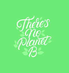 there is not planet b hand written lettering vector image