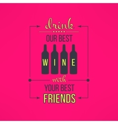 Wine with friends quote typographical vector