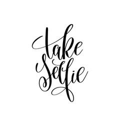 take selfie black and white hand written lettering vector image