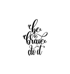 be brave do it - hand lettering inscription vector image
