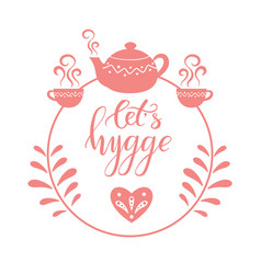 Let s hygge brush calligraphy vector