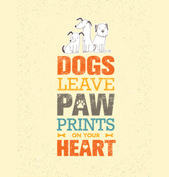 dogs leave paw prints on your heart outstanding vector image