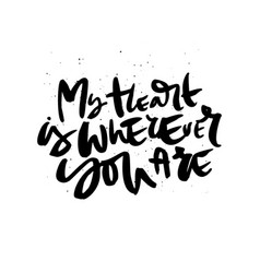 My heart is wherever you are handdrawn lettering vector