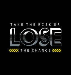 Quotes take the risk lose the chance vector
