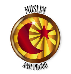 Muslim and proud button vector