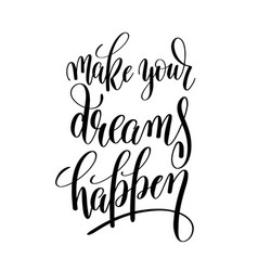 Make your dreams happen black and white vector
