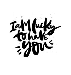 I am lucky to have you handdrawn black lettering vector