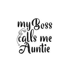 My boss calls me auntie hand drawn typography vector