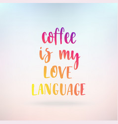 coffee is my love language inspirational quote vector image
