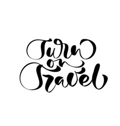 Hand drawn text turn to travel vector