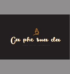 Ca phe sua da word text logo with coffee cup vector