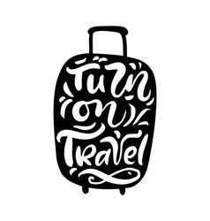 Turn on travel inspiration quotes on suitcase vector