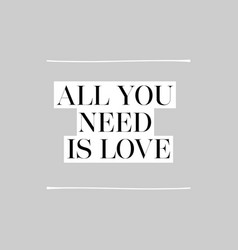 all you need is love inspirational message black vector image
