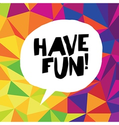 Have fun Colorful triangles vector