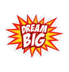 Dream big comic splash bubble text vector