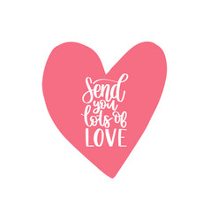 Hand lettering phrase send you lots of love vector