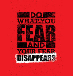 Do what you fear and your fear disappears vector