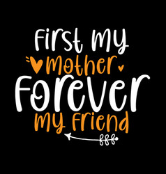 first my mother forever my friend best mom vector image