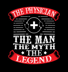 Physician the man the myth the legend vector