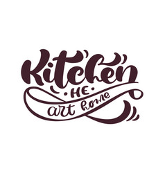 Kitchen he art home calligraphy lettering vector