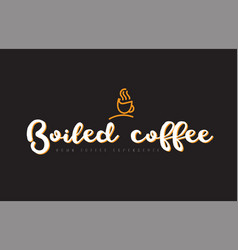 Boiled coffee word text logo with coffee cup vector