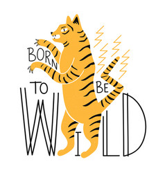 With tiger and lettering quote - born to be wild vector