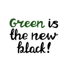 green is new black handwritten ecological vector image