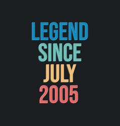 Legend since july 2005 - retro vintage birthday vector