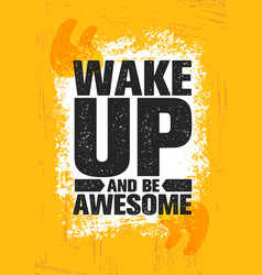 Wake up and be awesome inspiring creative vector